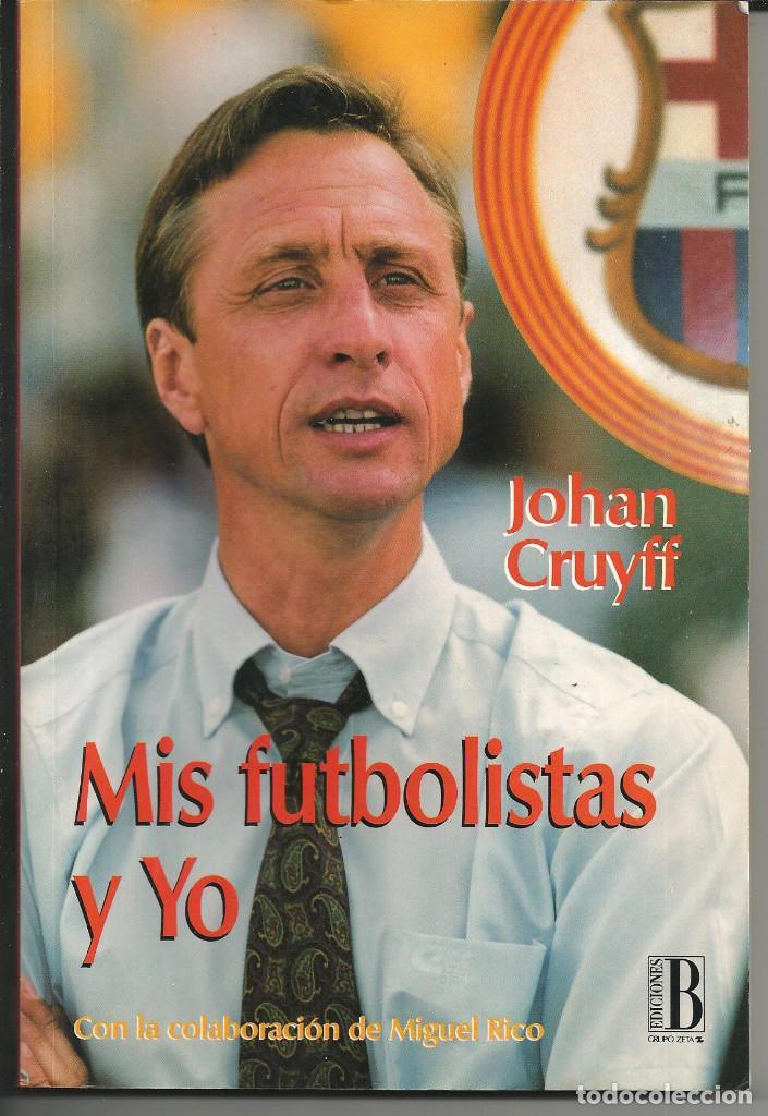 JOHAN CRUYFF - MIS FUTBOLISTAS Y YO - EDICIONES B, 1994 (Coleccionismo Deportivo - Libros de Fútbol)