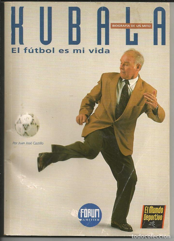 KUBALA, EL FUTBOL ES MI VIDA - EL MUNDO DEPORTIVO 1993 (Coleccionismo Deportivo - Libros de Fútbol)