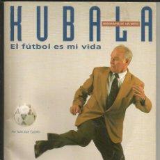 Coleccionismo deportivo: KUBALA, EL FUTBOL ES MI VIDA - EL MUNDO DEPORTIVO 1993. Lote 185924842