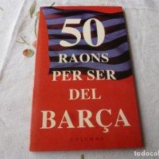 Coleccionismo deportivo: (LLL) LIBRO-50 RAONS PER SER DEL BARÇA Y 50 RAONS PER NO SER DEL BARÇA-(CATALÁN). Lote 186150086