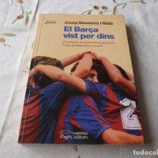 Coleccionismo deportivo: (LLL) LIBRO-EL BARÇA VIST PER DINS. PINZELLADES DE LA PENÚLTIMA GENERACIÓ (2003) - JOSEP MUSSONS. Lote 186264001