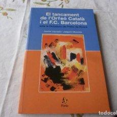 Coleccionismo deportivo: (LLL) LIBRO-EL TANCAMENT DE L`ORFEO CATALA I EL FC BARCELONA. Lote 186287622