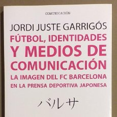 Coleccionismo deportivo: FÚTBOL, IDENTIDADES Y MEDIOS DE COMUNICACIÓN. LA IMAGEN DEL F.C. BARCELONA EN LA PRENSA JAPONESA.. Lote 187465015