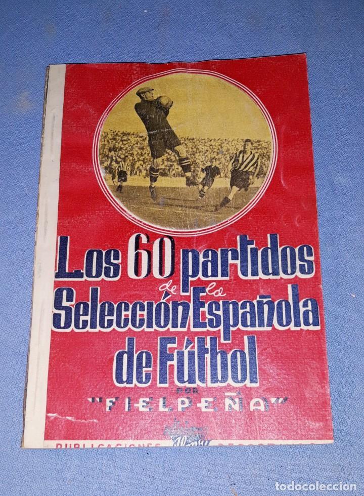 LOS 60 PARTIDOS DE LA SELECCION ESPAÑOLA DE FUTBOL (1920-1941) POR FIELPEÑA AÑO 1941 1ª EDICION (Coleccionismo Deportivo - Libros de Fútbol)
