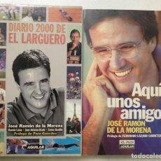 Coleccionismo deportivo: JOSÉ RAMÓN DE LA MORENA - LIBROS ''DIARIO 2000 DE EL LARGUERO'' Y ''AQUÍ UNOS AMIGOS'' - FÚTBOL. Lote 189454995