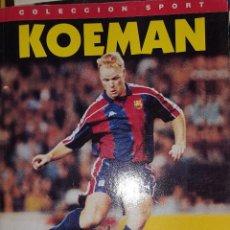 Coleccionismo deportivo: KOEMAN SU VIDA Y EL BARÇA, COLECCION SPORT, PRIMERA EDICION, ABRIL 1995. Lote 189646971