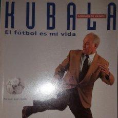 Coleccionismo deportivo: KUBALA, EL FUTBOL ES MI VIDA, BIOGRAFIA DE UN MITO, EL MUNDO DEPORTIVO 1993. Lote 189647753