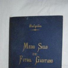 Coleccionismo deportivo: MEDIO SIGLO DE FUTBOL GADITANO. Lote 191355448