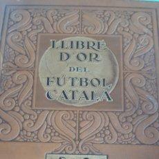 Coleccionismo deportivo: EL LLIBRE D'OR DEL FÚTBOL CATALÀ 1928. EQUIPS DE CATALUNYA I BALEARS.EN CATALÁ Y CASTELLANO. Lote 192455582