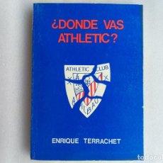 Coleccionismo deportivo: ¿DÓNDE VAS ATHLETIC? AUTOR: ENRIQUE TERRACHET (1982). LIBRO SOBRE LAS PEÑAS DEL ATHLETIC DE BILBAO. Lote 193836721