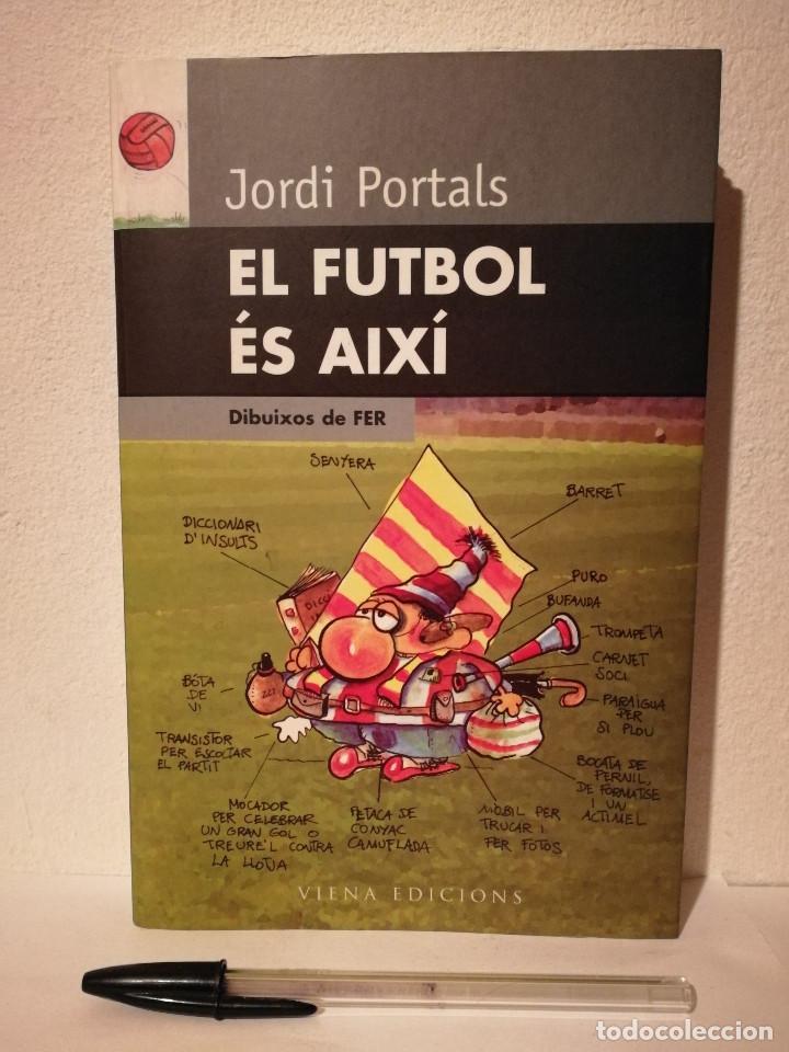 LIBRO - EL FUTBOL ÉS AIXÍ - BARÇA - ARTE FER - JORDI PORTALS - HUMOR (Coleccionismo Deportivo - Libros de Fútbol)