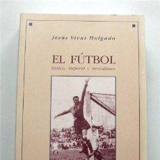 Coleccionismo deportivo: EL FÚTBOL. LÉXICO, DEPORTE Y PERIODISMO. JESÚS VIVAS HOLGADO. Lote 194199365