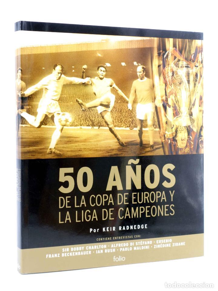 50 AÑOS DE LA COPA DE EUROPA Y LA LIGA DE CAMPEONES (KEIR RADNEGE) FOLIO, 2006. OFRT ANTES 35E (Coleccionismo Deportivo - Libros de Fútbol)