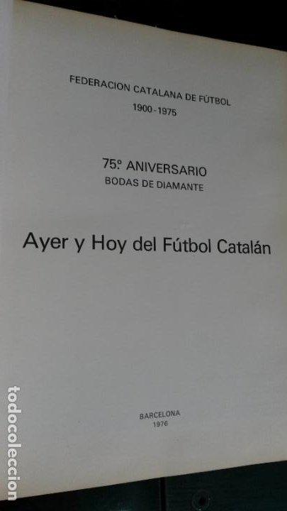 Coleccionismo deportivo: Ayer y hoy del fútbol Cátalan. Federación catalana de Fútbol 1900-1975. 75 º ANIVERSARIO bodas diam - Foto 3 - 194389855