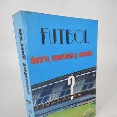 Coleccionismo deportivo: FUTBOL. DEPORTE, ESPECTÁCULO Y ESCÁNDALO (CLAUDET YARZA) ANTALBE, 1979. Lote 194605492
