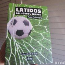 Coleccionismo deportivo: LATIDOS DEL FUTBOL CHARRO-FIRMADO VICENTE DEL BOSQUE-DESCATALOGADO. Lote 194712307