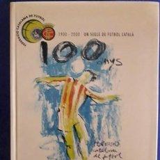 Coleccionismo deportivo: UN SEGLE DE FUTBOOL CATALÀ 1900 - 2000 / ANTONI CLOSA I ALTRES / EDI. FEDERACIÓ CATALANA DE FUTBOL /. Lote 194935996