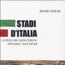 Coleccionismo deportivo: STADI D'ITALIA - LA STORIA DEL CALCIO ITALIANO ATTRAVERSO I SUOI TEMPLI. SANDRO SOLINAS.- NUEVO. Lote 194946325