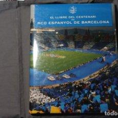 Coleccionismo deportivo: EL LLIBRE DEL CENTENARI DEL RCD ESPANYOL DE BARCELONA. . Lote 195101475