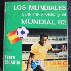 Coleccionismo deportivo: LOS MUNDIALES QUE HE VIVIDO Y EL MUNDIAL 82 DE PEDRO ESCARTÍN. Lote 195181897