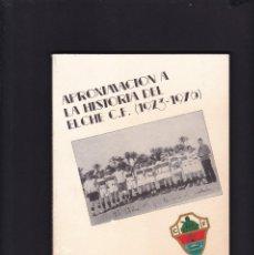 Coleccionismo deportivo: ELCHE (ALICANTE) - APROXIMACION A LA HISTORIA DEL ELCHE C. F. 1923 / 1976 - ILUSTRADO FOTOS 1992. Lote 195212952