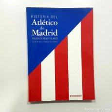 Coleccionismo deportivo: HISTORIA DEL ATLÉTICO DE MADRID. PASIÓN EN ROJO Y BLANCO. LUIS MIGUEL GONZÁLEZ GÓMEZ. 2003 EVEREST. Lote 195783730