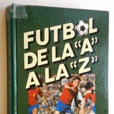 Coleccionismo deportivo: FÚTBOL, DE LA A A LA Z POR JOSÉ Mª CASANOVAS Y JOAN VALLS DE ED. PHILIPS IBÉRICA EN BARCELONA 1982. Lote 197173656