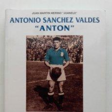 Coleccionismo deportivo: ANTONIO SANCHEZ VALDES ANTON. UN COLOSO DEL FUTBOL ESPAÑOL - JUAN MARTIN MERINO JUANELE - 1993. Lote 197233337