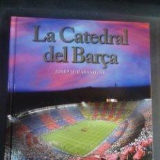 Coleccionismo deportivo: LA CATEDRAL DEL BARÇA, 50 AÑOS ,BODAS DE ORO DEL ESTADIO DEL CAMP NOU. JOSEP M CASANOVAS. Lote 197457052