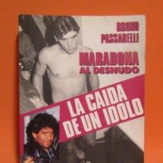 Coleccionismo deportivo: MARADONA AL DESNUDO LA CAIDA DE UN IDOLO BRUNO PASARELLI 1 EDICION AÑO 1991. Lote 198081303