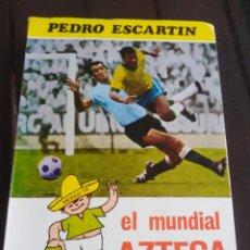Coleccionismo deportivo: EL MUNDIAL AZTECA - PEDRO ESCARTIN - MUNDIAL DE FÚTBOL 1970 . Lote 199278227