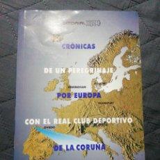 Coleccionismo deportivo: CRÓNICAS DE UN PEREGRINAJE POR EUROPA CON EL REAL CLUB DEPORTIVO DE LA CORUÑA. RAFAEL SEOANE. Lote 199341356