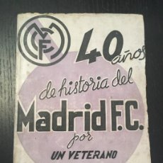 Coleccionismo deportivo: R MADRID - 40 AÑOS DE HISTORIA DEL MADRID FC 1900 - 1940 POR UN VETERANO, 1 EDC, EDICIONES ALONSO . Lote 199584810