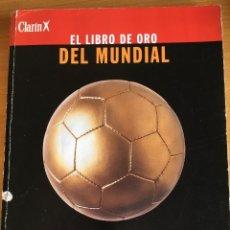 Coleccionismo deportivo: MUNDIALES DE FUTBOL. LIBRO DE ORO (CLARÍN) 386 PÁGINAS, 28X22 CM. 1998 (VER FOTOS). Lote 199644235