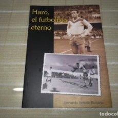 Coleccionismo deportivo: HARO, EL FUTBOLISTA ETERNO. FERNANDO ARÉVALO RUIVIEJO. SEVILLA FC, MALLORCA, JAÉN, GRANADA. Lote 200081558