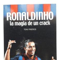 Collectionnisme sportif: LIBRO RONALDINHO LA MAGIA DE UN CRACK. BARÇA F.C BARCELONA. 1ª EDICION 2004. COLECCION SPORT. FUTBOL. Lote 204107412