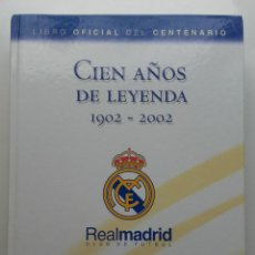 Coleccionismo deportivo: LIBRO OFICIAL DEL CENTENARIO. 100 AÑOS DE LEYENDA 1902-2002. REAL MADRID CLUB DE FUTBOL. Lote 204163491
