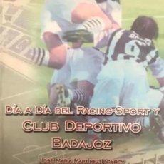 Coleccionismo deportivo: LIBRO DÍA A DIA RACING-SPORT Y CLUB DEPORTIVO BADAJOZ HISTORIA DEL CD BADAJOZ MARTINEZ MONROY. Lote 205776697