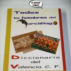 Coleccionismo deportivo: TODOS LOS HOMBRES DEL MURCIÉLAGO, DICCIONARIO DEL VALENCIA C.F. CF, JOAQUIN BORRELL, ED AGUACLARA E2. Lote 206178583