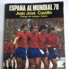 Coleccionismo deportivo: ESPAÑA AL MUNDIAL 78 - JUAN JOSÉ CASTILLO - PRÓLOGO DE LADISLAO KUBALA - BARCELONA 1978. Lote 206896928