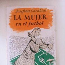 Coleccionismo deportivo: JOSEFINA CARABIAS: LA MUJER EN EL FÚTBOL. Lote 206912648