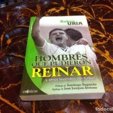 Coleccionismo deportivo: RUBÉN URÍA. HOMBRES QUE PUDIERON REINAR Y OTRAS LEYENDAS DEL FÚTBOL. 2012. Lote 207013477