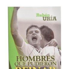 Coleccionismo deportivo: HOMBRES QUE PUDIERON REINAR Y OTRAS LEYENDAS DEL FÚTBOL - URÍA, RUBÉN. Lote 207020515