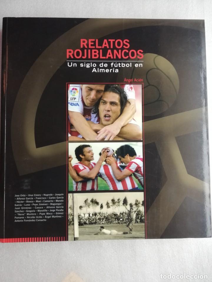 RELATOS ROJIBLANCOS-UN SIGLO DE FUTBOL EN ALMERIA- EDICION LIMITADA (Coleccionismo Deportivo - Libros de Fútbol)