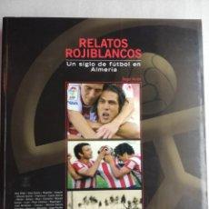 Coleccionismo deportivo: RELATOS ROJIBLANCOS-UN SIGLO DE FUTBOL EN ALMERIA- EDICION LIMITADA. Lote 207044851
