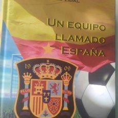 Coleccionismo deportivo: UN EQUIPO LLAMADO ESPAÑA. MIGUEL VIDAL. 2012 651 PAG. Lote 207914615