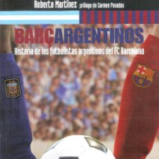 Coleccionismo deportivo: BARÇARGENTINOS. HISTORIA DE LOS FUTBOLISTAS ARGENTINOS DEL FC BARCELONA. Lote 208077643