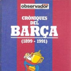 Coleccionismo deportivo: CRONIQUES DEL BARÇA (1899-1991). Lote 208079720
