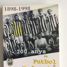 Coleccionismo deportivo: 100 ANYS DE FUTBOL A PALAMÓS 1898 - 1998 CENTENARI. Lote 208706948