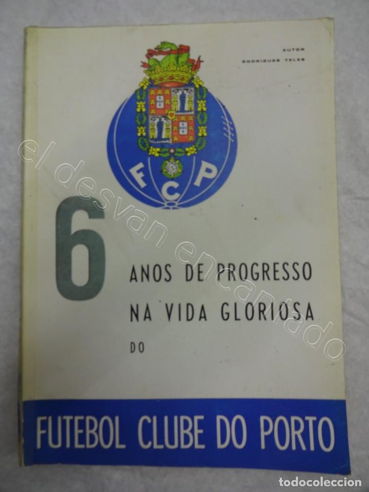 6 ANOS DE PROGRESSO NA VIDA GLORIOSA DO FUTEBOL CLUBE DO PORTO. (1965-1970) (Coleccionismo Deportivo - Libros de Fútbol)